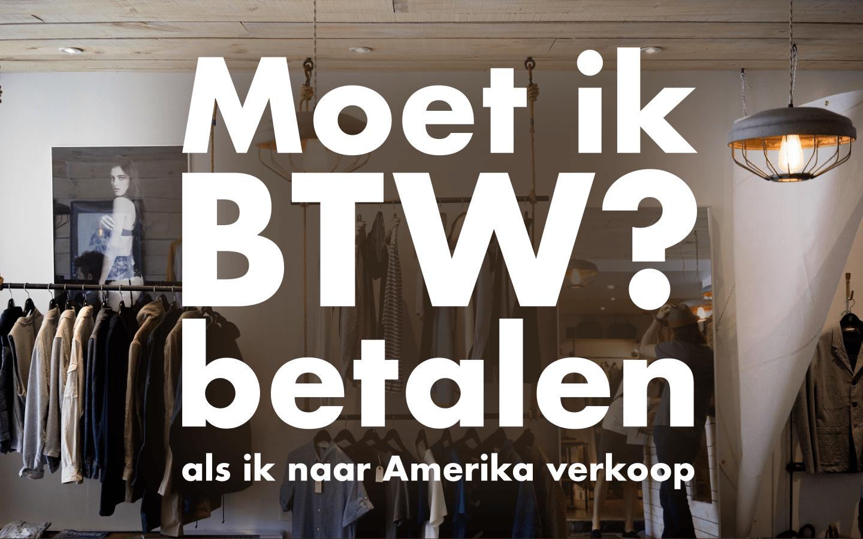 Moet ik BTW betalen als ik een product van Nederland naar Amerika verkoop?